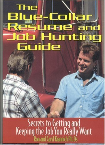 The Blue Collar Resume and Job Hunting Guide: Secrets to Getting the Job You Really Want: Krannich,...