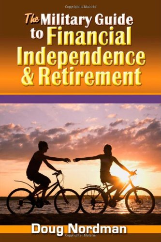 The Military Guide to Financial Independence and Retirement: Nordman, Doug