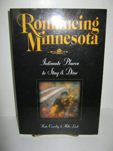Romancing Minnesota: Intimate Places to Stay & Dine (157025043X) by Mike Link; Kate Crowley