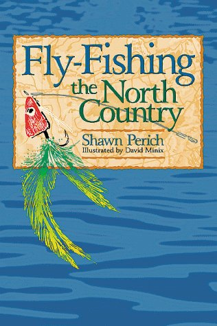 Fly-Fishing The North Country: Perich, Shawn