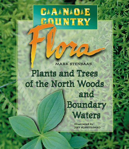 Canoe Country Flora Plants and Trees of the North Woods and Boundary Waters: Stensaas, Mark Sparky