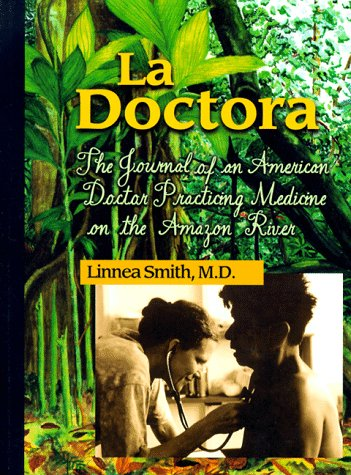 9781570251405: La Doctora: The Journal of an American Doctor Practicing Medicine on the Amazon River