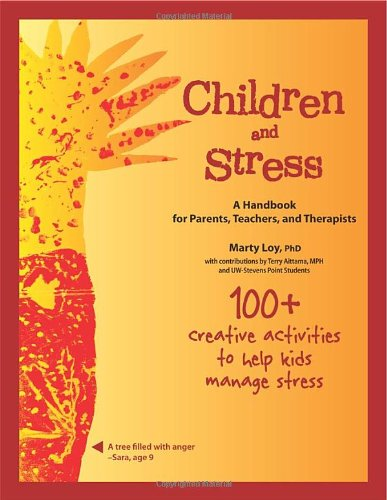Children and Stress: A Handbook for Parents, Teachers, and Therapists: Marti Loy, PhD