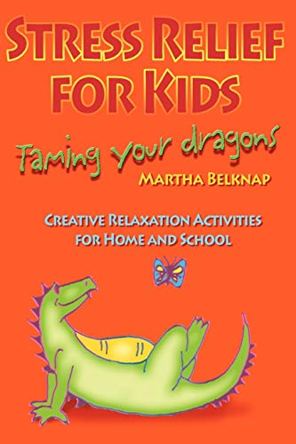 Stress Relief for Kids: Taming Your Dragons: Marti Belknap