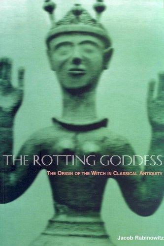 The Rotting Goddess: The Origin of the: Rabinowitz, Jacob