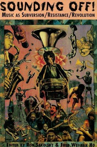 Sounding Off! Music as Subversion / Resistance / Revolution: Sakolsky, Ron & Wei-Han Ho, ...