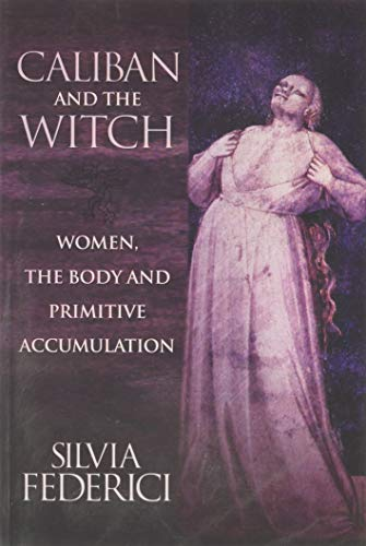 9781570270598: Caliban and the Witch: Women, the Body and Primitive Accumulation