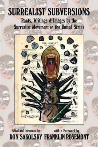 Surrealist Subversions: Rants, Writings & Images by the Surrealist Movement in the United States