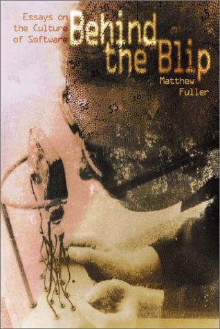 Behind the Blip: Essays on the Culture: Fuller, Matthew