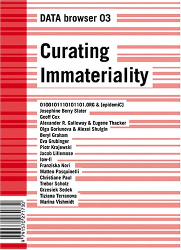9781570271731: Curating Immateriality: The Work of the Curator in the Age of Network Systems (DATA Browser)