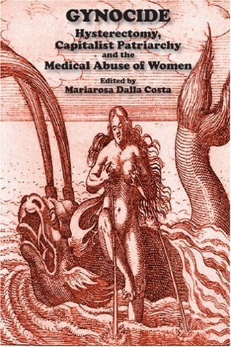 9781570271762: Gynocide: Hysterectomy, Capitalist Patriarchy and the Medical Abuse of Women