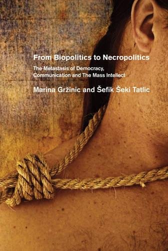 9781570272226: From Biopolitics to Necropolitics: The Metastasis of Democracy, Communications and the Mass Intellect