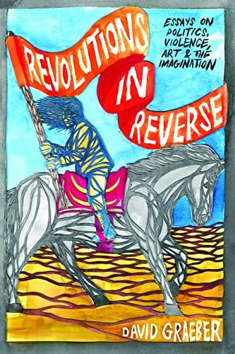 9781570272431: Revolutions in Reverse: Essays on Politics, Violence, Art, and Imagination
