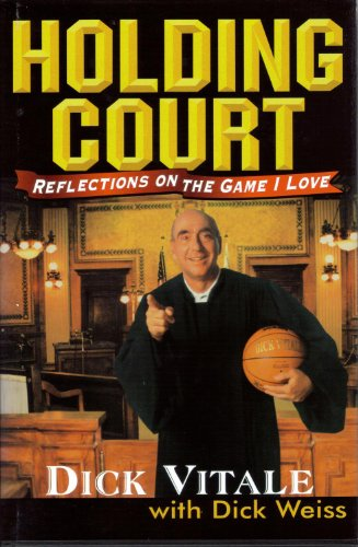 HOLDING COURT: Reflections on the Game I Love / Dick Vitale with Dick Weiss: Vitale, Dick