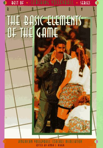 Best of Coaching Volleyball Series - Book One: Basic Elements of the Game