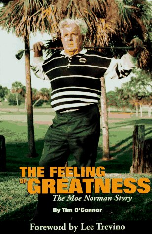 9781570280863: The Feeling of Greatness: The Moe Norman Story