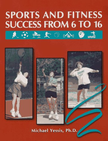 Sports and Fitness Success from 6 to 16: Yessis, Michael