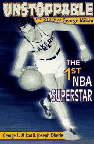 Unstoppable: The Story of George Mikan - The First NBA Superstar: Mikan, George L. And Joseph ...