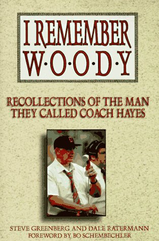 I Remember Woody: Recollections of the Man They Called Coach Hayes: Greenberg, Steve;Ratermann, ...