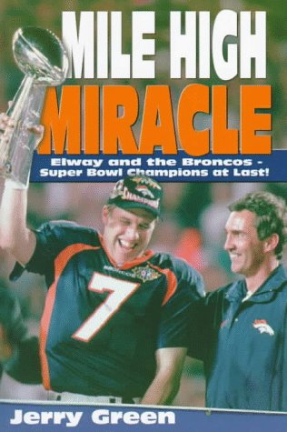 9781570282102: Mile High Miracle: Elway and the Broncos : Super Bowl Champions at Last