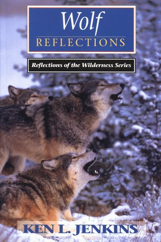 Wolf Reflections (Reflections of the Wilderness Series): Jenkins, Ken L.