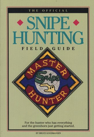 The Official Snipe Hunting Field Guide: For the Hunter Who Has Everything and the Greenhorn Just ...