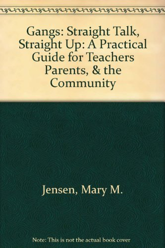 Gangs: Straight Talk, Straight Up: A Practical Guide for Teachers Parents, & the Community