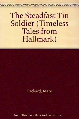 9781570360084: The Steadfast Tin Soldier (Timeless Tales from Hallmark)