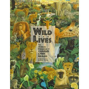 Wild Lives: The Animal Kingdom of Charles: Charles Lynn Bragg
