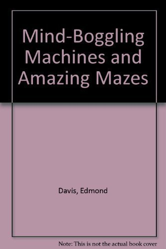 9781570362019: Mind-Boggling Machines and Amazing Mazes