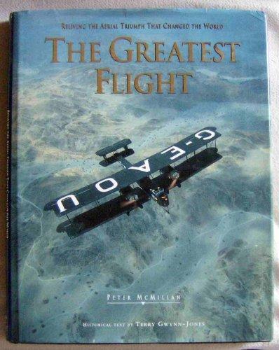 The Greatest Flight: Reliving the Aerial Triumph: McMillan, Peter, Gwynn-Jones,