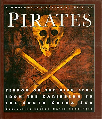 Pirates: Terror on the High Seas-From the Caribbean to the South China Sea: David Cordingly