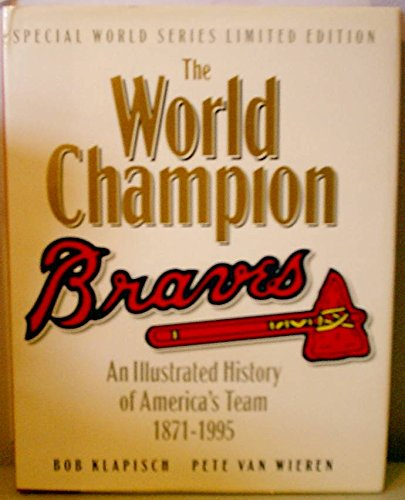 The World Champion Braves: An Illustrated History of America's Team 1871-1995: Klapisch, Bob; ...