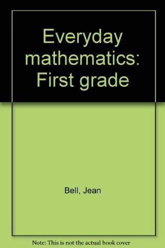Everyday mathematics: First grade by Bell, Jean: Jean Bell