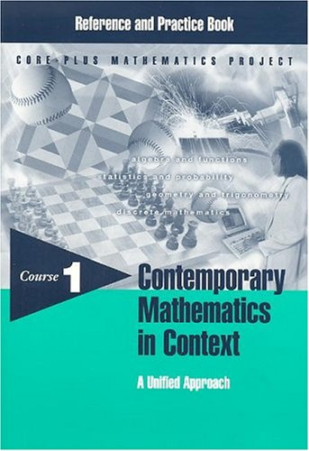 Contemporary Mathematics in Context: A Unified Approach, Course 1, Reference and Practice Book (1570394407) by Arthur Coxford; James T. Fey; Christian R, Hirsch; Harold L. Schoen; Gail Burrill; Eric  W. Hart; Ann E. Watkins