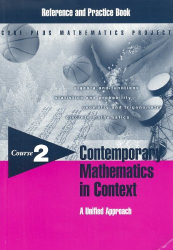 Contemporary Mathematics in Context: A Unified Approach, Course 2, Reference and Practice Book (1570394415) by Arthur Coxford; James T. Fey; Christian R. Hirsch; Harold L. Schoen; Gail Burrill; Eric  W. Hart; Ann E. Watkins