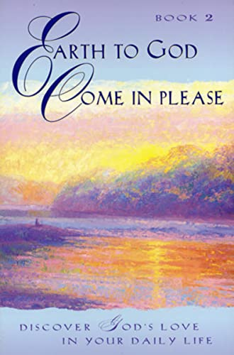 9781570431166: Earth to God, Come in Please... Book 2: Discover God's Love in Your Daily Life