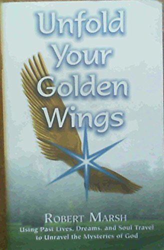 9781570431968: Unfold Your Golden Wings Using Past Lives, Dreams, and Soul Travel to Unravel the Mysteries of God