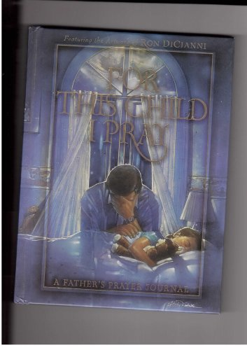 For This Child I Pray: A Father's: John Ward; Brenda