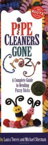 9781570540752: Pipe Cleaners Gone Crazy: A Complete Guide to Bending Funny Sticks