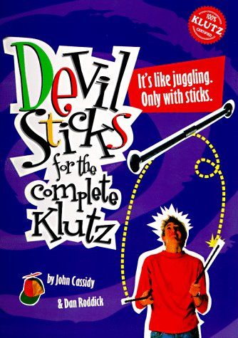 Devil Sticks: For the Complete Klutz: Cassidy, John; Roddick, Dan
