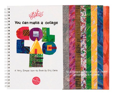 You Can Make a Collage: A Very Simple How-To Book with Other (Klutz) (1570542074) by Eric Carle