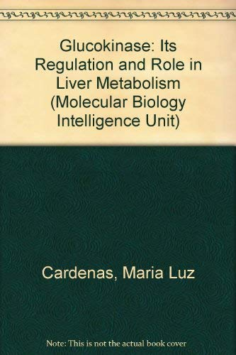 """Glucokinase"""": Its Regulation and Role in Liver: Maria Luz Cardenas"""