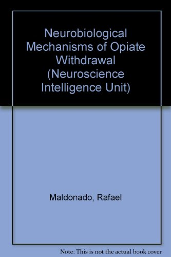 9781570593475: Neurobiological Mechanisms of Opiate Withdrawal (Neuroscience Intelligence Unit)