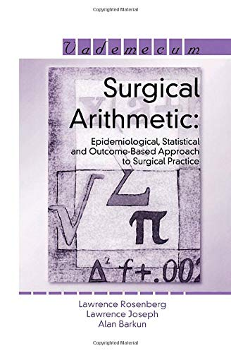 Surgical Arithmetic:: Epidemiological, Statistical And Outcome-based Approach to Surgical Practice:...
