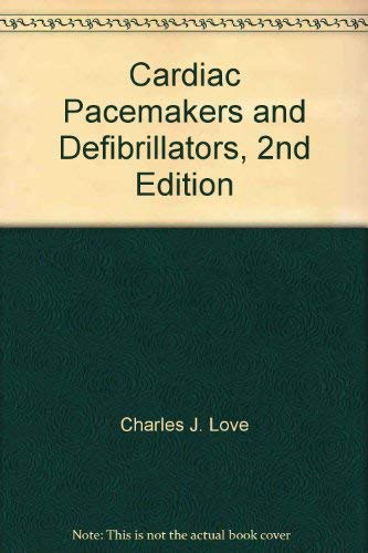 Cardiac Pacemakers and Defibrillators, 2nd Edition: Charles J. Love