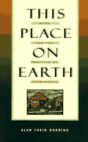This Place on Earth: Home and the: Alan Thein Durning