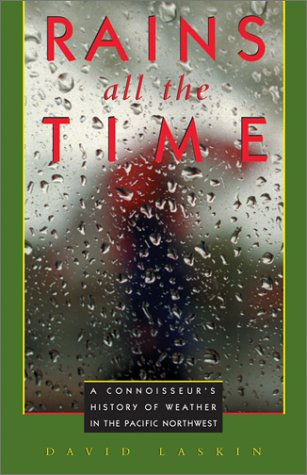 9781570610639: Rains All the Time: A Connoisseur's History of Weather in the Pacific Northwest