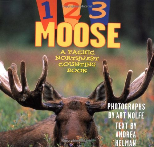 9781570610783: 1, 2, 3 Moose: A Pacific Northwest Counting Book