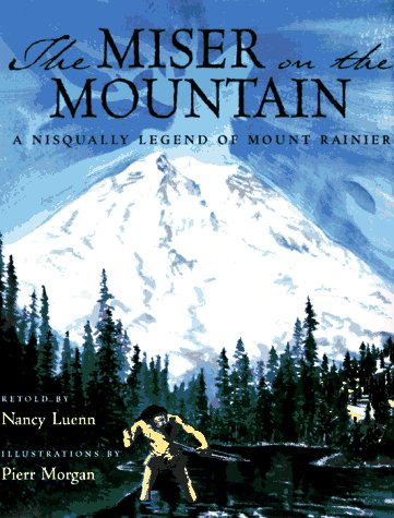 The Miser on the Mountain: A Nisqually Legend of Mount Rainier (1570610827) by Nancy Luenn